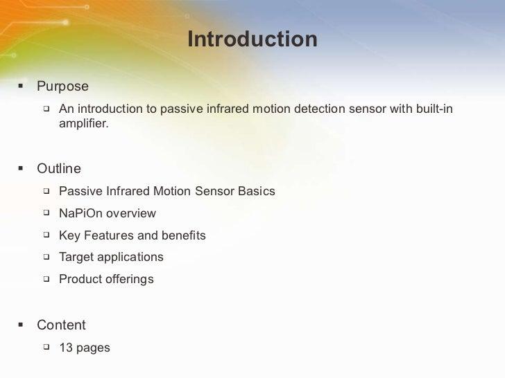 Introduction <ul><li>Purpose </li></ul><ul><ul><li>An introduction to passive infrared motion detection sensor with built-...