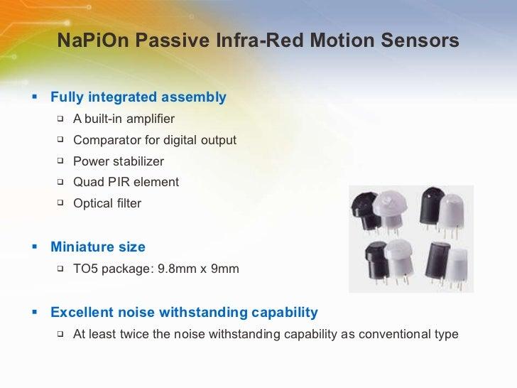 NaPiOn Passive Infra-Red Motion Sensors <ul><li>Fully integrated assembly </li></ul><ul><ul><li>A built-in amplifier </li>...