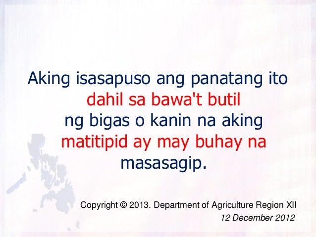 Aking isasapuso ang panatang ito        dahil sa bawat butil    ng bigas o kanin na aking    matitipid ay may buhay na    ...