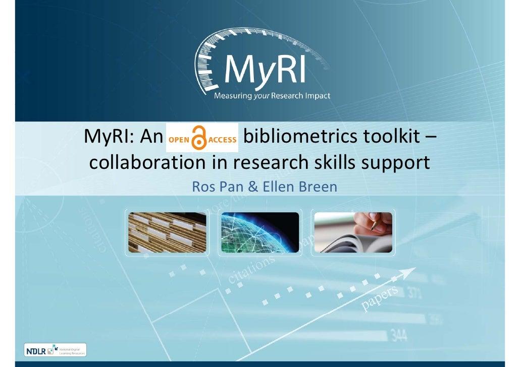 MyRI:Anbibliometricstoolkit–collaborationinresearchskillssupport              RosPan&EllenBreen