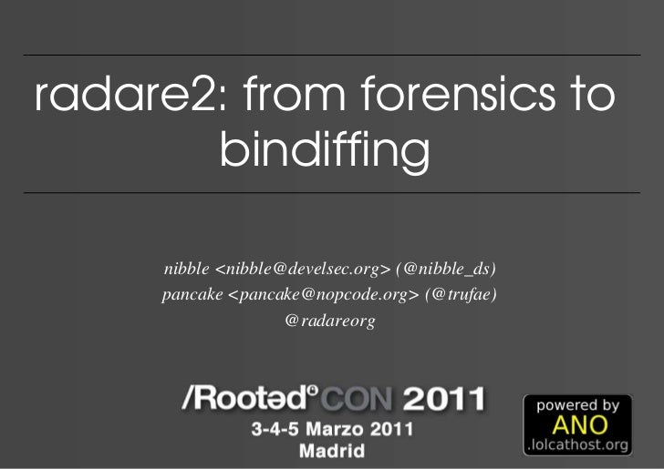 radare2: from forensics to       bindiffing     nibble <nibble@develsec.org> (@nibble_ds)     pancake <pancake@nopcode.org...