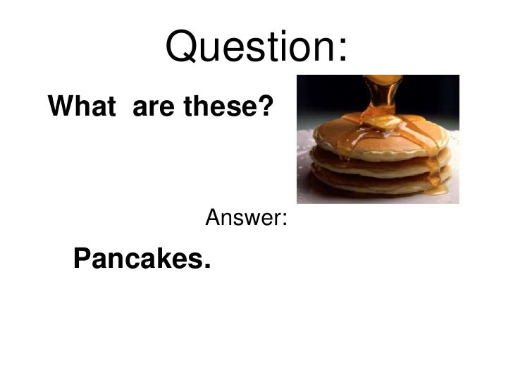 Question:What are these?          Answer: Pancakes.