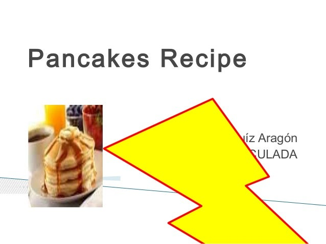 Pancakes Recipe By Juan José Ruíz Aragón 6ºB. CEIP INMACULADA