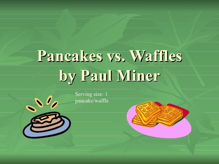 Pancakes vs. Waffles by Paul Miner Serving size: 1 pancake/waffle