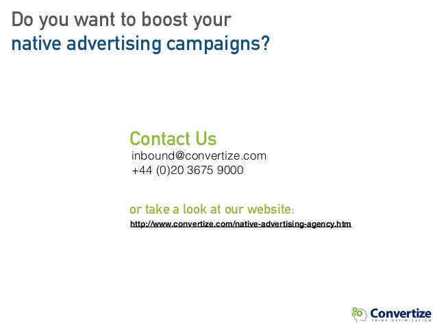 Do you want to boost your native advertising campaigns? Contact Us inbound@convertize.com +44 (0)20 3675 9000 http://www....