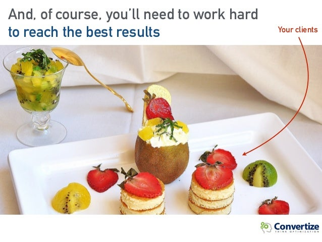 And, of course, you'll need to work hard to reach the best results Your clients