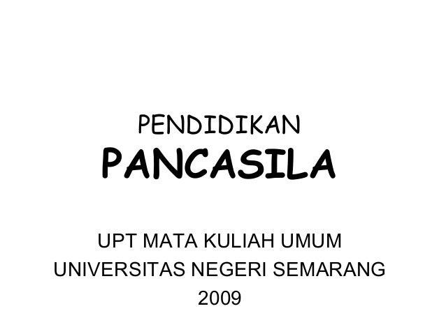PENDIDIKAN  PANCASILA  UPT MATA KULIAH UMUM  UNIVERSITAS NEGERI SEMARANG  2009