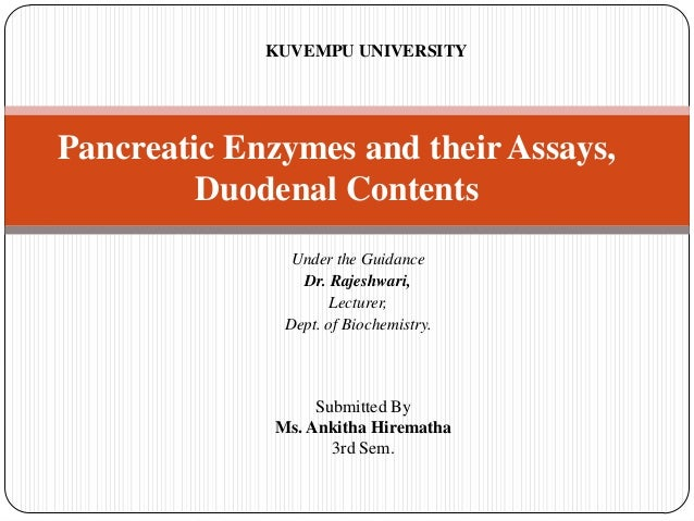 KUVEMPU UNIVERSITY  Pancreatic Enzymes and their Assays, Duodenal Contents Under the Guidance Dr. Rajeshwari, Lecturer, De...