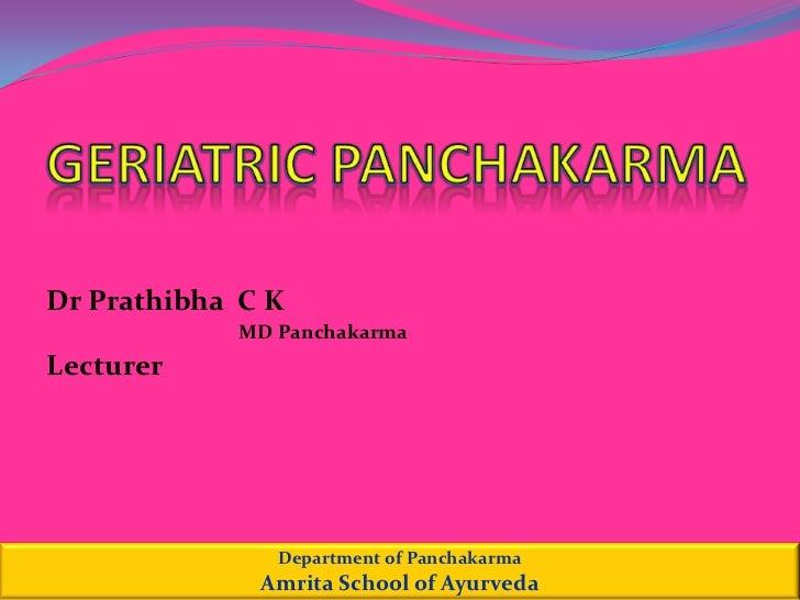 GERIATRIC PANCHAKARMA<br />Dr Prathibha  C K<br />MD Panchakarma<br />Lecturer<br />Department of Panchakarma<br />Amrita ...