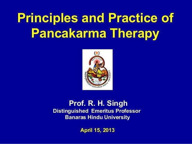 Prof. R. H. SinghDistinguished Emeritus ProfessorBanaras Hindu UniversityApril 15, 2013Principles and Practice ofPancakarm...