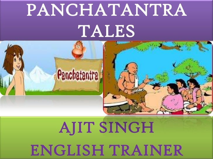 PANCHATANTRA TALES<br />AJIT SINGH<br />ENGLISH TRAINER<br />