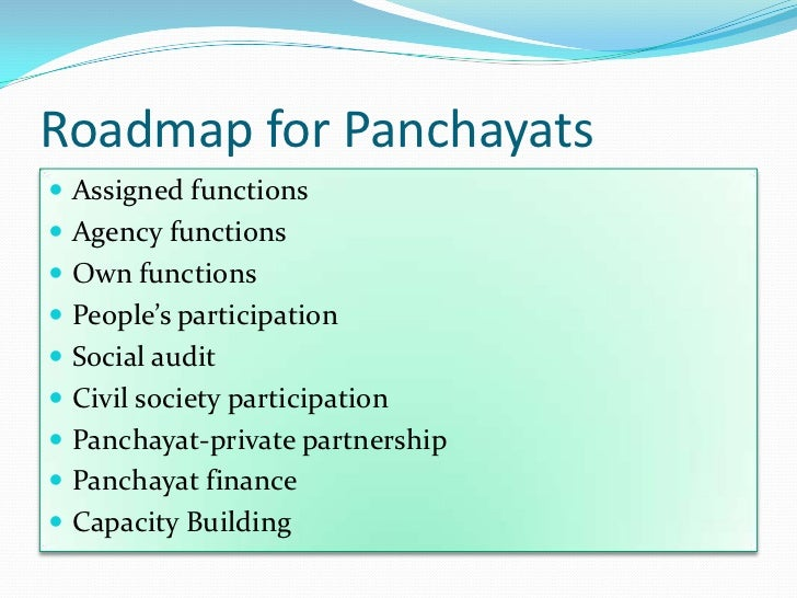 Roadmap for Panchayats Assigned functions Agency functions Own functions People's participation Social audit Civil s...