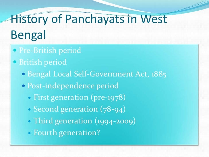 History of Panchayats in WestBengal Pre-British period British period   Bengal Local Self-Government Act, 1885   Post-...
