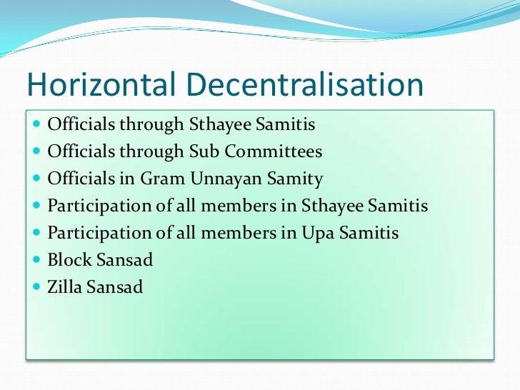 Horizontal Decentralisation Officials through Sthayee Samitis Officials through Sub Committees Officials in Gram Unnaya...