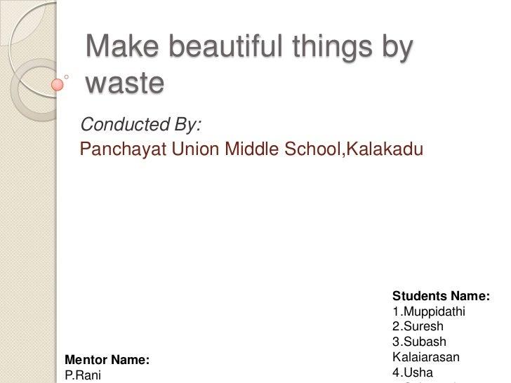 Make beautiful things by  waste  Conducted By:  Panchayat Union Middle School,Kalakadu                                    ...