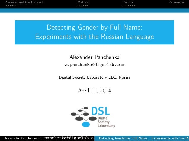 Problem and the Dataset Method Results References Detecting Gender by Full Name: Experiments with the Russian Language Ale...