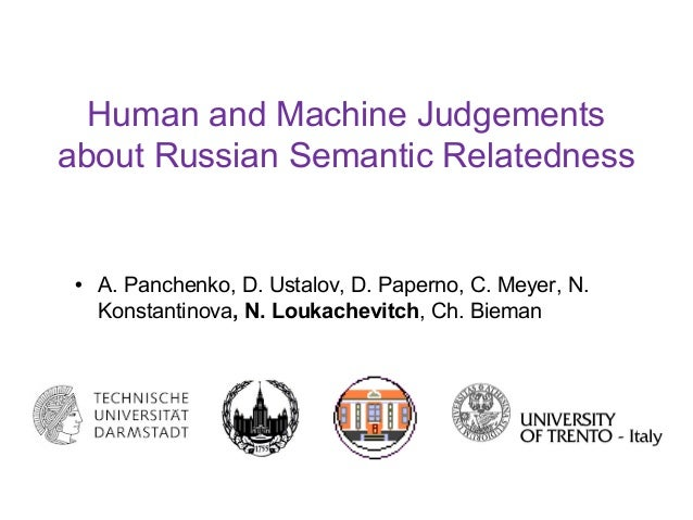 Human and Machine Judgements about Russian Semantic Relatedness • A. Panchenko, D. Ustalov, D. Paperno, C. Meyer, N. Konst...