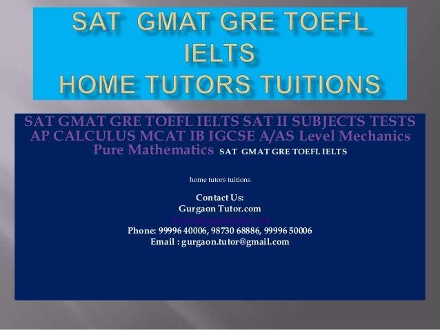 SAT GMAT GRE TOEFL IELTS SAT II SUBJECTS TESTS AP CALCULUS MCAT IB IGCSE A/AS Level Mechanics Pure Mathematics SAT GMAT GR...