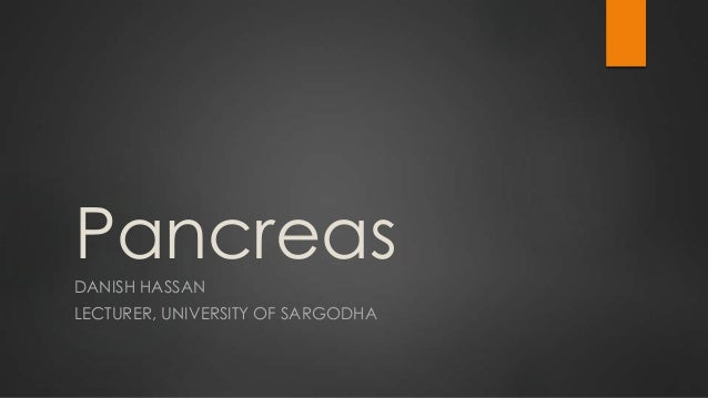 PancreasDANISH HASSAN LECTURER, UNIVERSITY OF SARGODHA