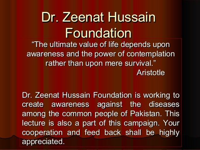 "Dr. Zeenat Hussain Foundation  ""The ultimate value of life depends upon awareness and the power of contemplation rather th..."