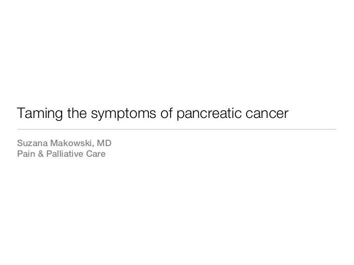Taming the symptoms of pancreatic cancerSuzana Makowski, MDPain & Palliative Care