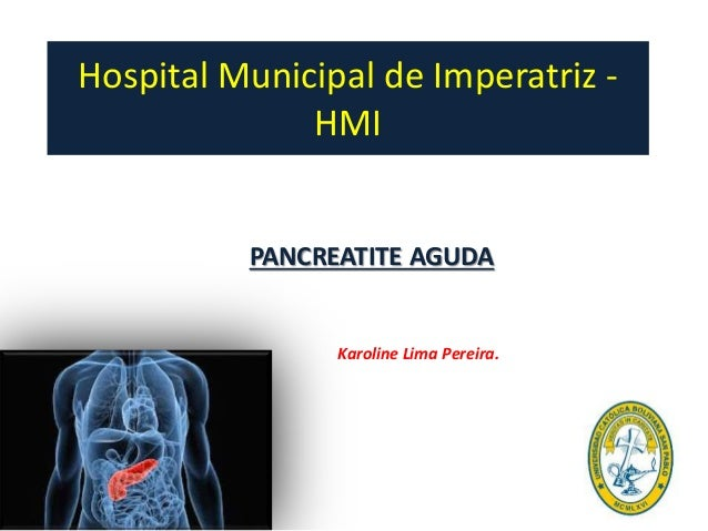 Hospital Municipal de Imperatriz - HMI PANCREATITE AGUDA Karoline Lima Pereira.