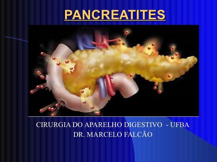 PANCREATITES CIRURGIA DO APARELHO DIGESTIVO  - UFBA DR. MARCELO FALCÃO