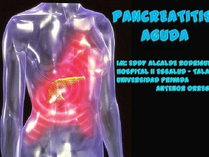 Proceso inflamatorio   agudo del páncreas  reversible que puede    comprometer porcontigüidad estructuras         vecinas