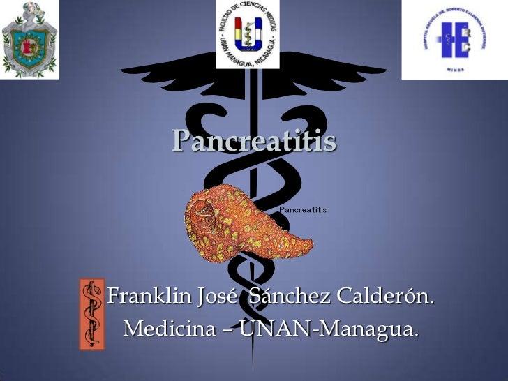 PancreatitisFranklin José Sánchez Calderón. Medicina – UNAN-Managua.
