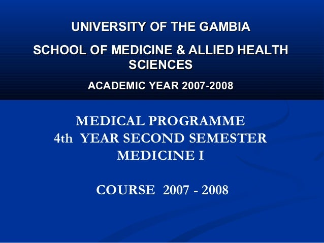 UNIVERSITY OF THE GAMBIASCHOOL OF MEDICINE & ALLIED HEALTH            SCIENCES       ACADEMIC YEAR 2007-2008     MEDICAL P...