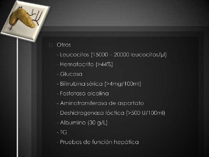 Otros<br />- Leucocitos (15000 – 20000 leucocitos/µl)<br />- Hematocrito (>44%)<br />- Glucosa<br />- Bilirrubina séri...