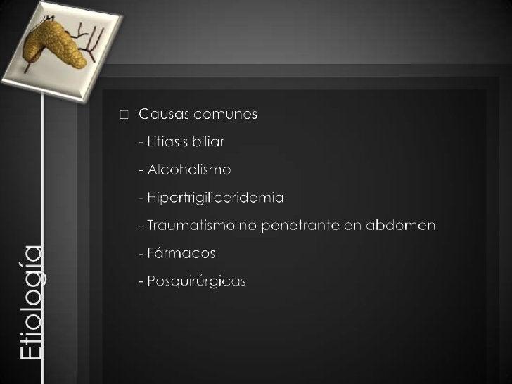 Etiología<br />Causas comunes<br />- Litiasis biliar<br />- Alcoholismo<br />- Hipertrigiliceridemia<br />- Traumatismo ...