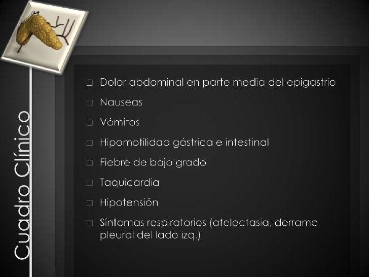 Cuadro Clínico<br />Dolor abdominal en parte media del epigastrio<br />Nauseas<br />Vómitos<br />Hipomotilidad gástrica e ...