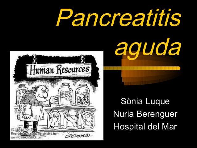 Pancreatitis aguda Sònia Luque Nuria Berenguer Hospital del Mar