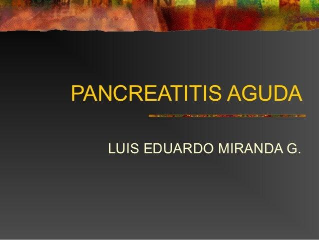 PANCREATITIS AGUDA  LUIS EDUARDO MIRANDA G.
