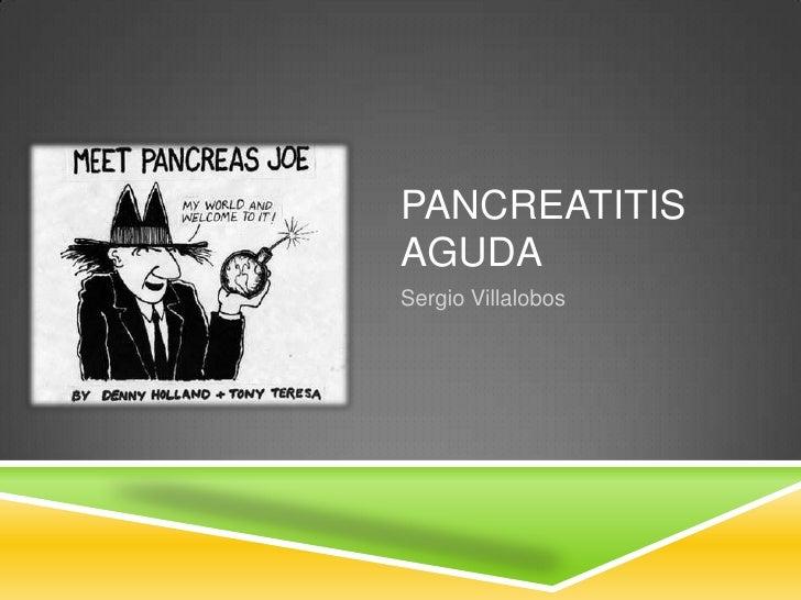 Pancreatitis Aguda<br />Sergio Villalobos<br />