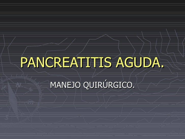 PANCREATITIS AGUDA. MANEJO QUIR Ú RGICO.