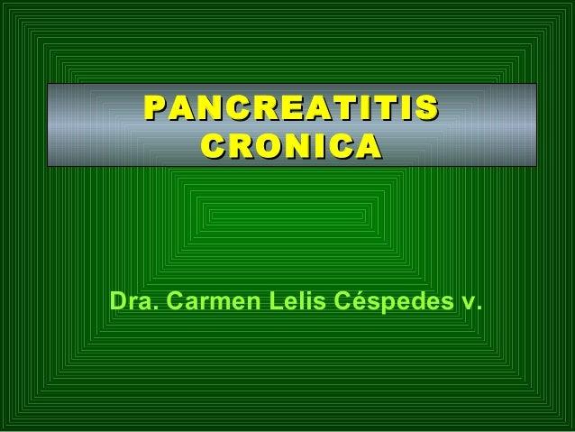 PANCREATITIS CRONICA  Dra. Carmen Lelis Céspedes v.