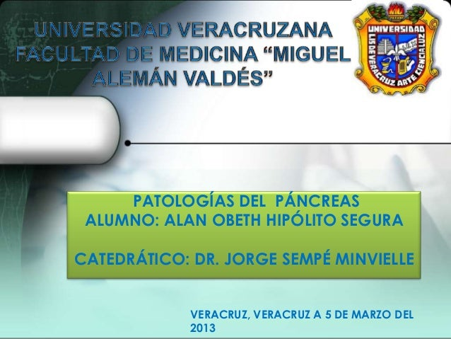 PATOLOGÍAS DEL PÁNCREAS ALUMNO: ALAN OBETH HIPÓLITO SEGURACATEDRÁTICO: DR. JORGE SEMPÉ MINVIELLE            VERACRUZ, VERA...