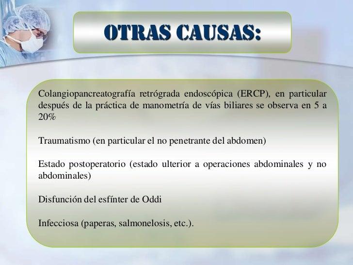 Otras causas:Colangiopancreatografía retrógrada endoscópica (ERCP), en particulardespués de la práctica de manometría de v...