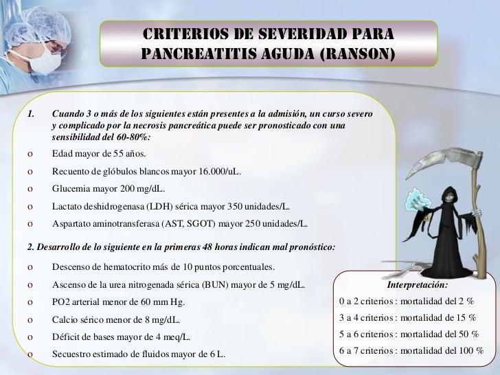 Criterios de Severidad para                            Pancreatitis Aguda (Ranson)1.    Cuando 3 o más de los siguientes e...