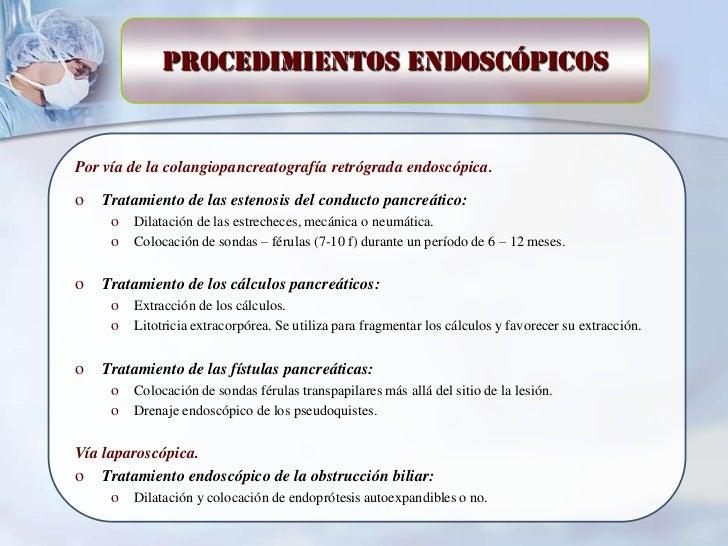 Procedimientos endoscópicosPor vía de la colangiopancreatografía retrógrada endoscópica.o   Tratamiento de las estenosis d...