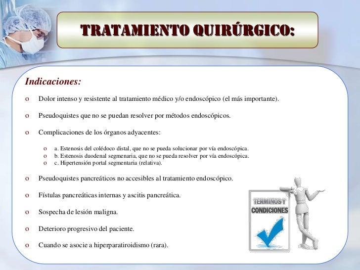 Tratamiento quirúrgico:Indicaciones:o   Dolor intenso y resistente al tratamiento médico y/o endoscópico (el más important...