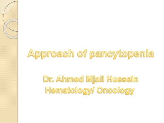 What's pancytopenia? Its combination of anemia , leukopenia and thrombocytopenia 1.HB < 10 g/dL 2.Leukocyte count < 4000/u...