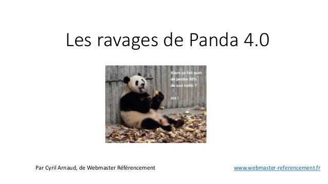 Les ravages de Panda 4.0 Par Cyril Arnaud, de Webmaster Référencement www.webmaster-referencement.fr