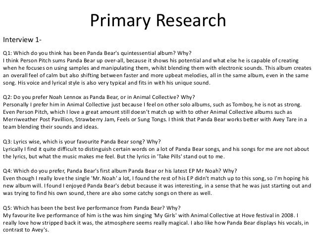 Interview 1-  Primary Research  Q1: Which do you think has been Panda Bear's quintessential album? Why?  I think Person Pi...