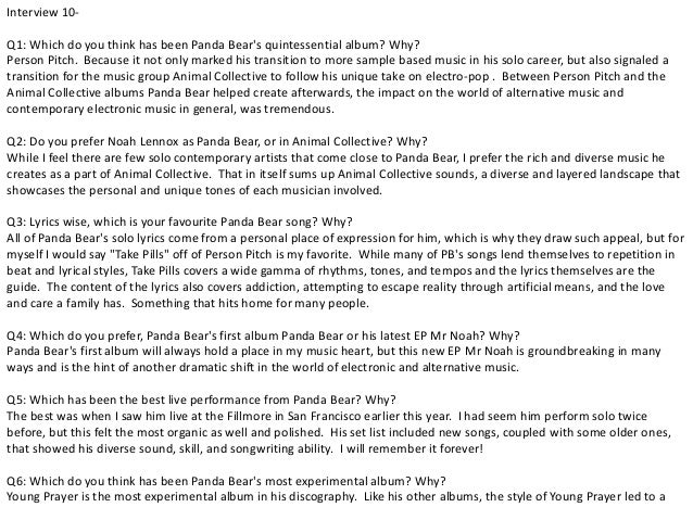 Interview 10-  Q1: Which do you think has been Panda Bear's quintessential album? Why?  Person Pitch. Because it not only ...