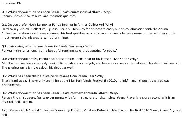 Interview 13-  Q1: Which do you think has been Panda Bear's quintessential album? Why?  Person Pitch due to its aural and ...
