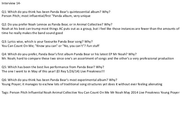 Interview 14-  Q1: Which do you think has been Panda Bear's quintessential album? Why?  Person Pitch; most influential/fir...
