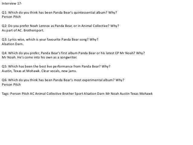 Interview 17-  Q1: Which do you think has been Panda Bear's quintessential album? Why?  Person Pitch  Q2: Do you prefer No...